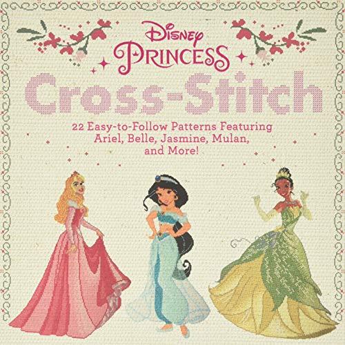 Disney Princess CrossStitch: 22 EasytoFollow Patterns Featuring Ariel Belle Jasmine Mulan and More