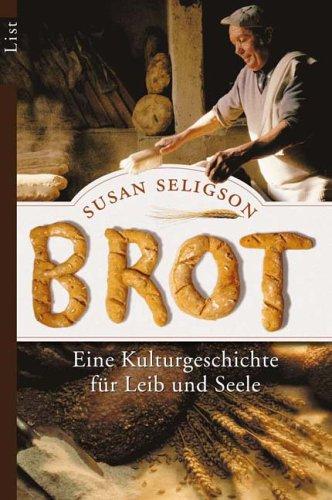Brot: Eine Kulturgeschichte für Leib und Seele