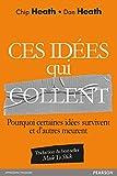 Ces idées qui collent - Pourquoi certaines idées survivent et d'autres meurent