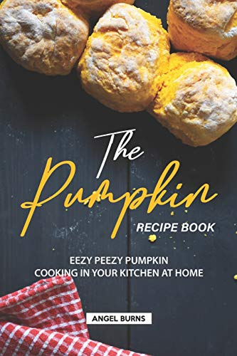 The Pumpkin Recipe Book: Eezy Peezy Pumpkin Cooking in Your Kitchen at Home