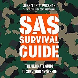 SAS Survival Guide: The Ultimate Guide to Surviving Anywhere                   By:                                                                                                                                 John 'Lofty' Wiseman                               Narrated by:                                                                                                                                 Colin Mace                      Length: 10 hrs and 55 mins     1 rating     Overall 5.0