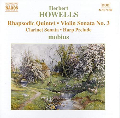 Herbert Howells: Rhapsodic Quintet; Violin Sonata No. 3; Clarinet Sonata; Harp Prelude