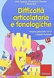 Difficoltà articolatorie e fonologiche. Imparo giocando con il Castello Parlante. CD-ROM