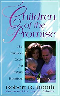 Children of the Promise: The Biblical Case for Infant Baptism
