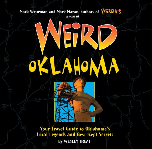Weird Oklahoma: Your Travel Guide to Oklahoma's Local Legends and Best