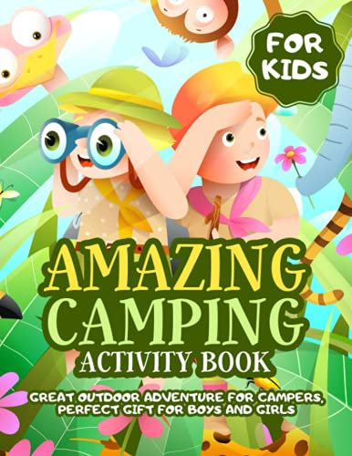 Amazing Camping Activity Book For Kids: Great Outdoor Adventure For Campers, Perfect Gift For Boys And Girls, With Mazes, Connect The Dots, And Coloring Pages, Art Therapy, Enhance Creativity Skills
