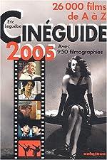 Cinéguide 2005 - 26 000 films de A à Z suivis d'un index des titres originaux et de 950 filmographies (réalisateurs, acteurs, compositeurs) d'Eric Leguèbe