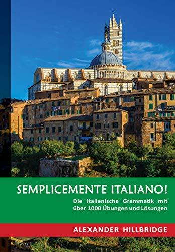 Semplicemente Italiano!: Die italienische Grammatik mit über 1000 Übungen und Lösungen