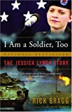 I Am a Soldier, Too: The Jessica Lynch Story