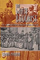 The White Buddhist: The Asian Odyssey of Henry Steel Olcott (Religion in North America)
