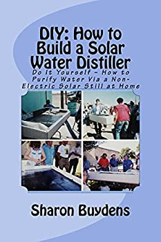 DIY  How to Build a Solar Water Distiller  Do It Yourself – How to Purify Water Via a Non-Electric Solar Still at Home