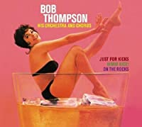 Bob Thompson His Orchestra and Chorus. Just for Kicks + MMM! Nice + On the Rocks by Don Fagerquist (2012-01-24)