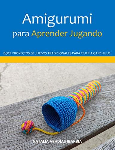Amigurumi para Aprender Jugando. Doce proyectos de juegos tradicionales para tejer a ganchillo