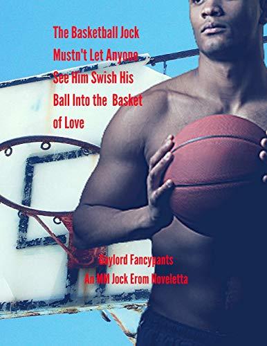 The Basketball Jock Mustn't Let Anyone See Him Swish His Ball Into the Basket of Love: An MM Jock Erom Noveletta