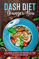 Dash Diet Younger You: Low Sodium cookbook for Beginners to Lower Blood Pressure with 21-day Complete Meal Plan. Easy recipes for everyone