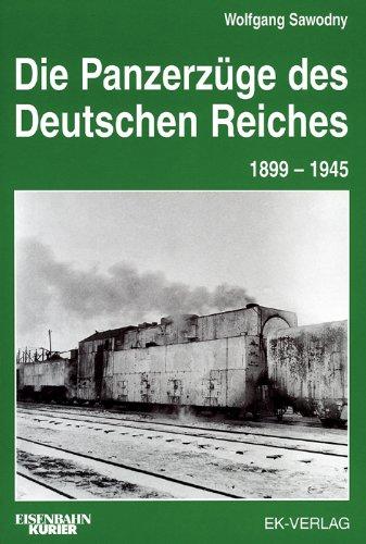 Die Panzerzüge des Deutschen Reiches 1899 -1945