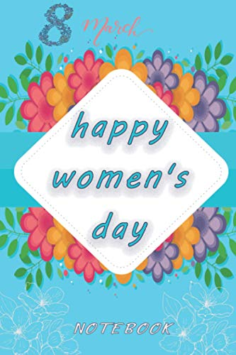 happy women s day 8 march notebook: Simple and perfect gift for woman on International Women s Day 8 March Happy Women s Day Lined notebook   Women s Day  Journal Gift   Present for Girl Women.