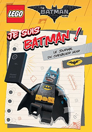 LEGO BATMAN MOVIE JE SUIS BATMAN: LE JOURNAL DU CHEVALIER NOIR