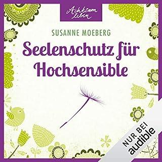 Seelenschutz für Hochsensible     Achtsam leben              Autor:                                                                                                                                 Susanne Moeberg                               Sprecher:                                                                                                                                 Irina Scholz                      Spieldauer: 2 Std. und 29 Min.     25 Bewertungen     Gesamt 4,6