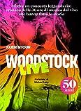 Woodstock live. 50 anni. Ediz. illustrata...