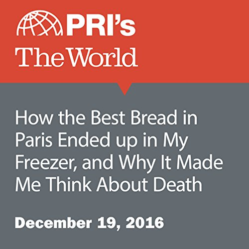 How the Best Bread in Paris Ended Up in My Freezer, and Why It Made Me Think About Death audiobook cover art