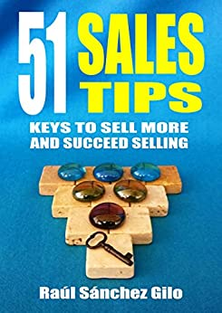51 Sales Tips: Keys to Sell More and Succeed Selling (Salesman's Thoughts Book 2) by [Raúl Sánchez  Gilo]