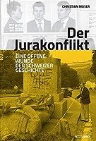 Der Jurakonflikt: Eine offene Wunde der Schweizer Geschichte