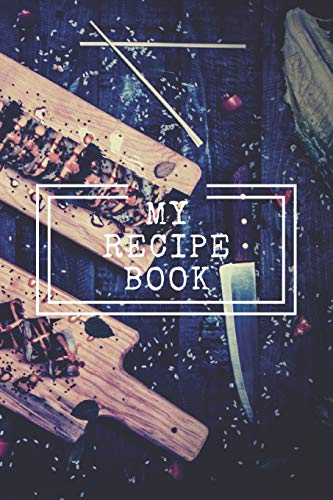 MY RECIPE BOOK: Cooking Notepad for beginners and for professional chefs. Blank recipes book to write in. Save and organize Your best cooking recipe, ... planner, notebook. (6