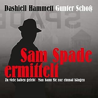 Zu viele haben gelebt / Man kann Sie nur einmal hängen     Sam Spade ermittelt              Autor:                                                                                                                                 Dashiell Hammett                               Sprecher:                                                                                                                                 Gunter Schoß                      Spieldauer: 1 Std. und 13 Min.     2 Bewertungen     Gesamt 4,0