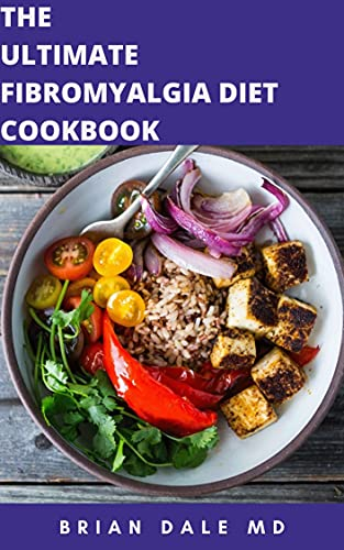 THE ULTIMATE FIBROMYALGIA DIET COOKBOOK: Healthy Diet Plan For Therapeutic Movement Emotional Wellbeing And Anti-inflammatory Delicious Recipes (English Edition)