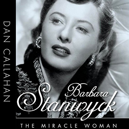 Barbara Stanwyck: The Miracle Woman audiobook cover art