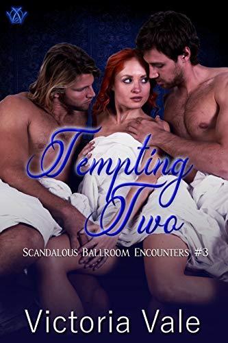 Tempting Two (A Regency Erotic Romance/Menage) (Scandalous Ballroom Encounters Book 3)