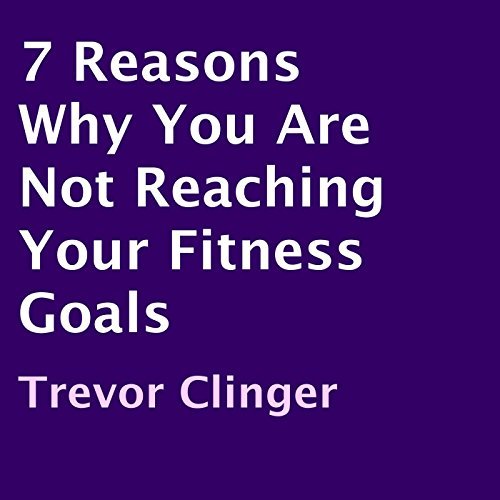 7 Reasons Why You Are Not Reaching Your Fitness Goals audiobook cover art