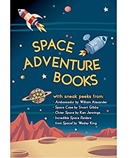 Space Adventure Books Sampler: Blast off with excerpts from new books by William Alexander, Stuart Gibbs, Ken Jennings, Wesley King, and Mark Kelly! by [Stuart Gibbs, William Alexander, Ken Jennings, Wesley King, Mark Kelly]
