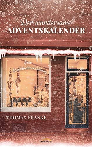 Der wundersame Adventskalender: Eine Weihnachtserzählung.
