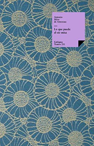 Lo que puede el oír misa (Teatro nº 211) (Spanish Edition)