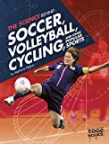 The Science Behind Soccer, Volleyball, Cycling, and Other Popular Sports (Science of the Summer Olympics) - Stephanie Watson
