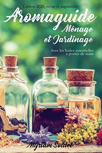 Aromaguide Ménage et Jardinage : Avec les huiles essentielles à portée de main. Edition 2020 revue et augmentée (French Edition)