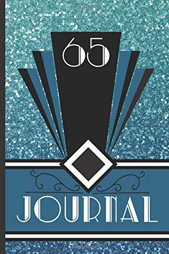 65 Journal: Record and Journal Your 65th Birthday Year to Create a Lasting Memory Keepsake (Blue Art Deco Birthday Journals, Band 65)