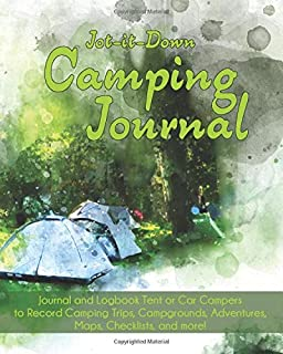 Jot it Down Camping Journal: Journal and Logbook to Record Camping Trips, Campgrounds, Adventures, Maps, Trails, Checklists, and more!