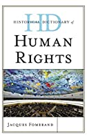 Historical Dictionary of Human Rights (Historical Dictionaries of Religions, Philosophies, and Movements)