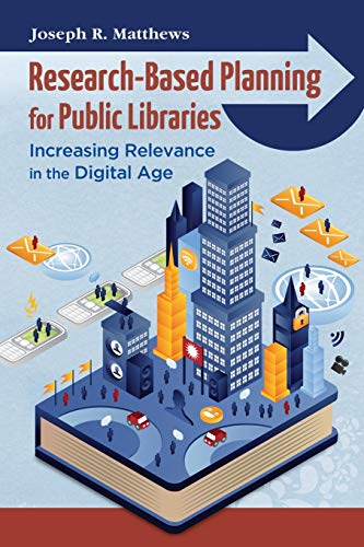 Research-Based Planning for Public Libraries: Increasing Relevance In The Digital Age