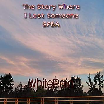 The Story Where I Lost Someone SPBA