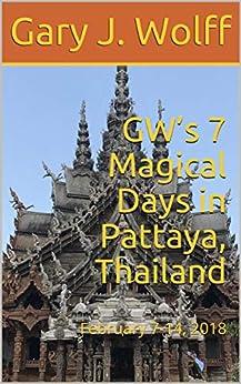 [Gary J. Wolff]のGW's 7 Magical Days in Pattaya, Thailand: February 7-14, 2018 (English Edition)