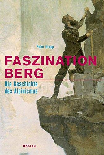 Faszination Berg: Die Geschichte des Alpinismus