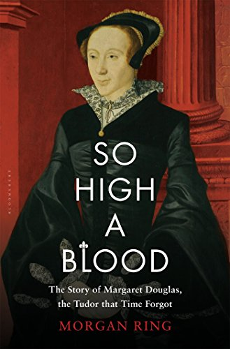 Image of So High a Blood: The Story of Margaret Douglas, the Tudor that Time Forgot