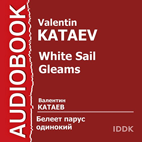 White Sail Gleams (Белеет парус одинокий) [Russian Edition]                   De :                                                                                                                                 Valentin Kataev                               Lu par :                                                                                                                                 Alexey Konsovsky,                                                                                        Valentina Sperantova,                                                                                        Ninel Sheffer,                   and others                 Durée : 1 h et 21 min     Pas de notations     Global 0,0