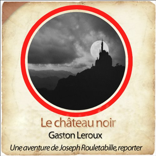 Le château noir     Les aventures de Rouletabille 4              By:                                                                                                                                 Gaston Leroux                               Narrated by:                                                                                                                                 Philippe Colin,                                                                                        Laetitia Lopez,                                                                                        Frédéric Chevaux,                   and others                 Length: 10 hrs and 59 mins     Not rated yet     Overall 0.0