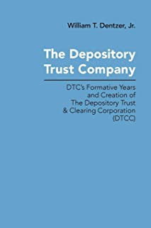 The Depository Trust Company: DTC's Formative Years and Creation of The Depository Trust & Clearing Corporation (DTCC)