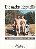 Die nackte Republik: Aktfotografien von Amateuren aus 40 Jahren Alltag im Osten (Magazin Spezial)